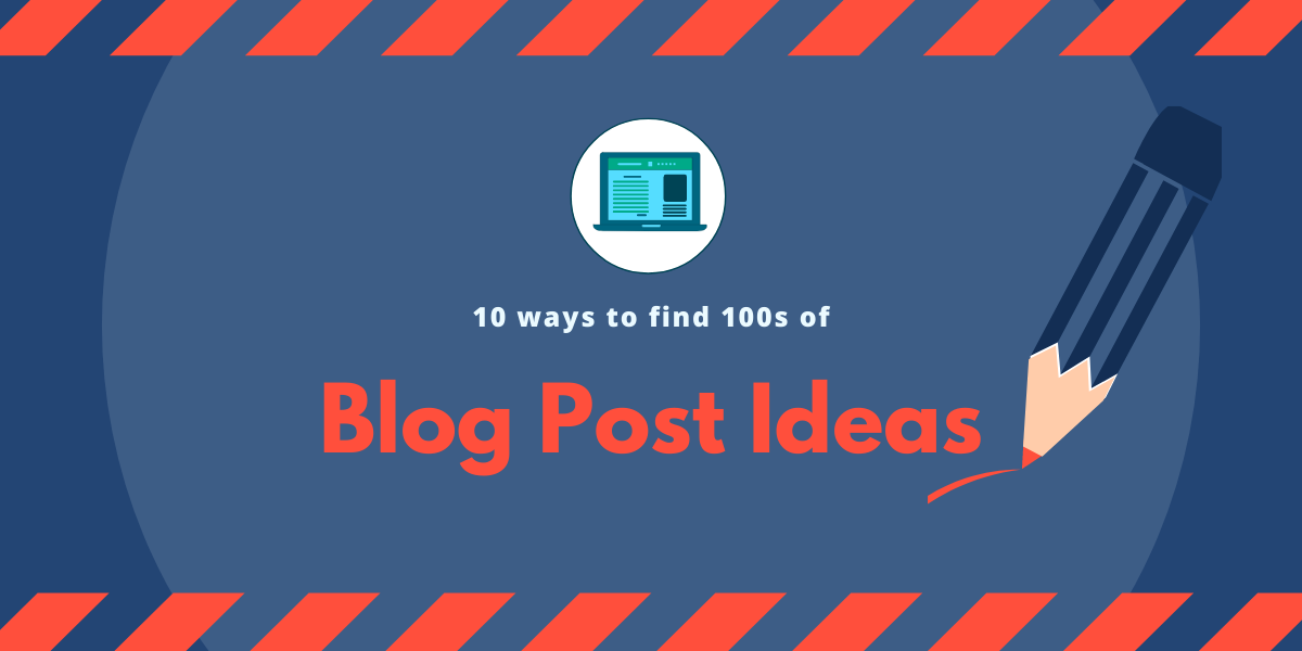 Blog Post Ideas: 10 ways to find 100s of topics for your blog